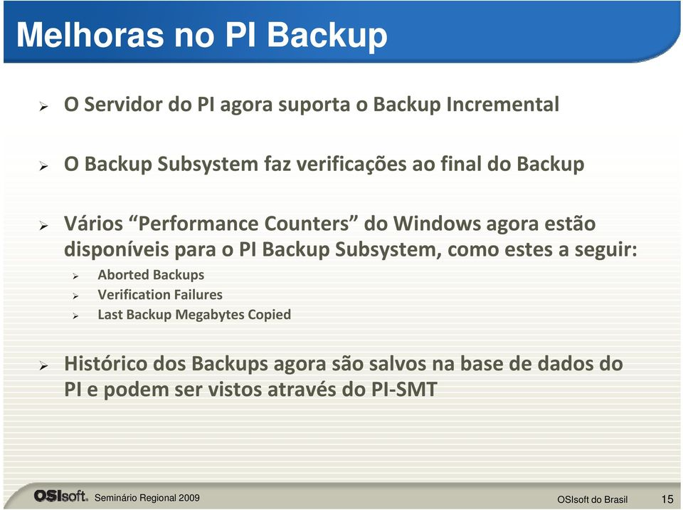 PI Backup Subsystem, como estes a seguir: Aborted Backups Verification Failures LastBackup Megabytes