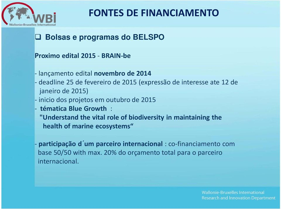 "- tématica Blue Growth : ""Understand the vital role of biodiversity in maintaining the health of marine ecosystems -"