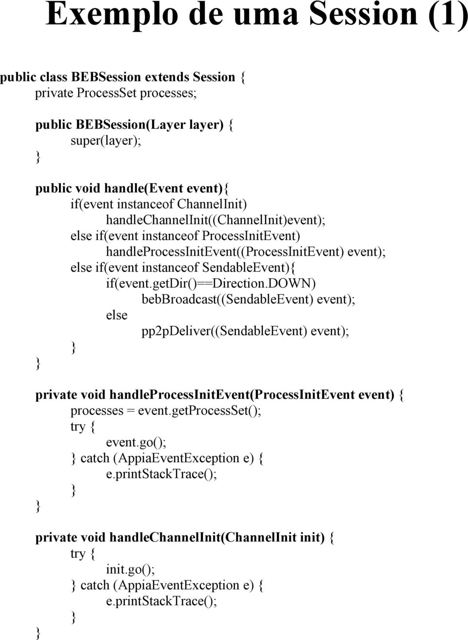 if(event.getdir()==direction.down) bebbroadcast((sendableevent) event); else pp2pdeliver((sendableevent) event); private void handleprocessinitevent(processinitevent event) { processes = event.