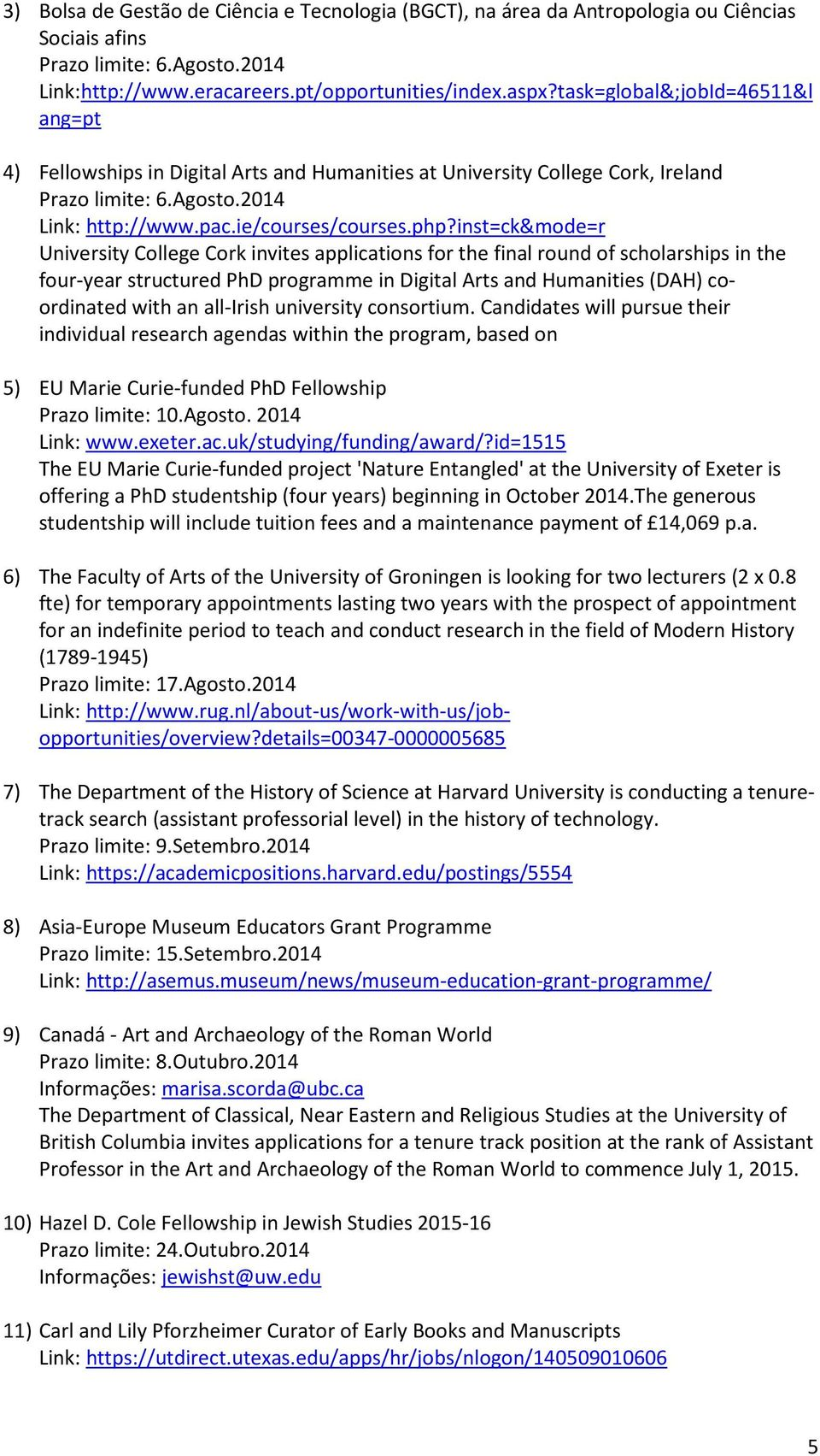 inst=ck&mode=r University College Cork invites applications for the final round of scholarships in the four-year structured PhD programme in Digital Arts and Humanities (DAH) coordinated with an