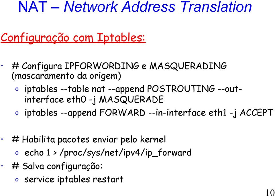 eth0 -j MASQUERADE iptables --append FORWARD --in-interface eth1 -j ACCEPT # Habilita