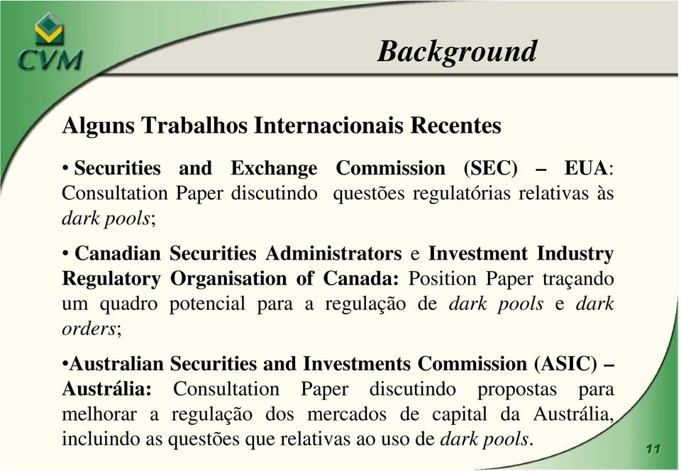 traçando um quadro potencial para a regulação de dark pools e dark orders; Australian Securities and Investments Commission (ASIC) Austrália: