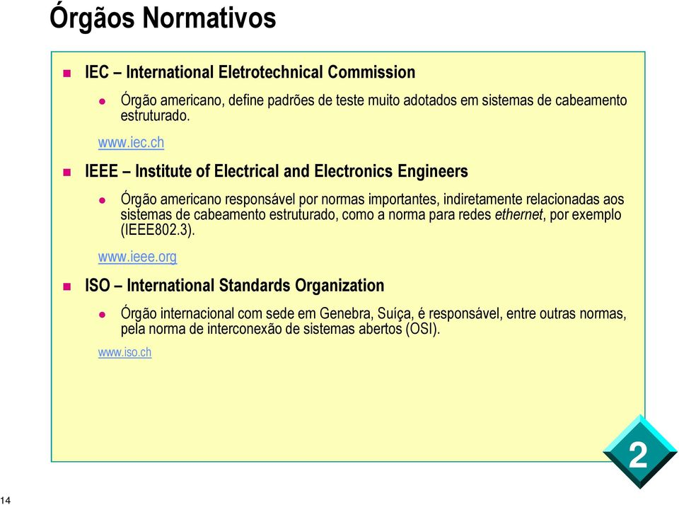 ch IEEE Institute of Electrical and Electronics Engineers Órgão americano responsável por normas importantes, indiretamente relacionadas aos sistemas
