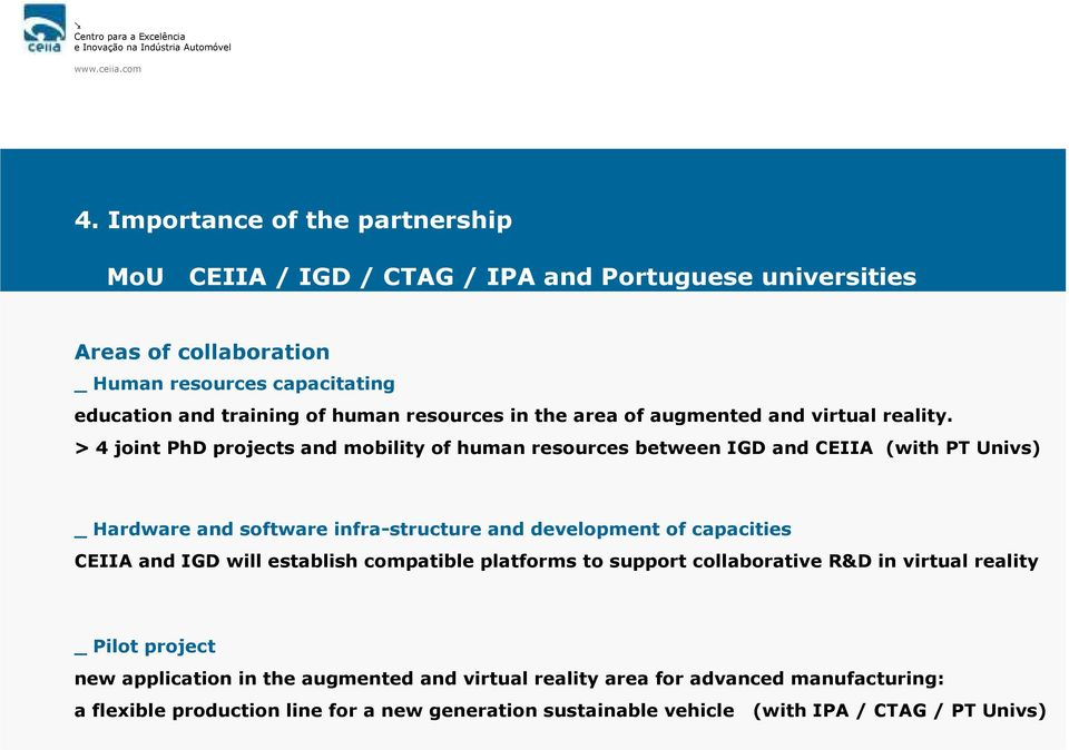 > 4 joint PhD projects and mobility of human resources between IGD and CEIIA (with PT Univs) _ Hardware and software infra-structure and development of capacities CEIIA and