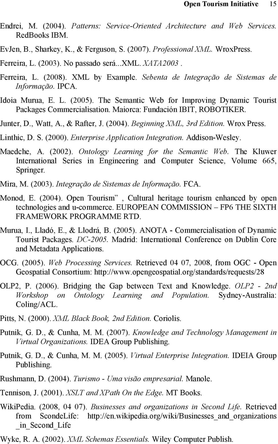 The Semantic Web for Improving Dynamic Tourist Packages Commercialisation. Maiorca: Fundación IBIT, ROBOTIKER. Junter, D., Watt, A., & Rafter, J. (2004). Beginning XML, 3rd Edition. Wrox Press.