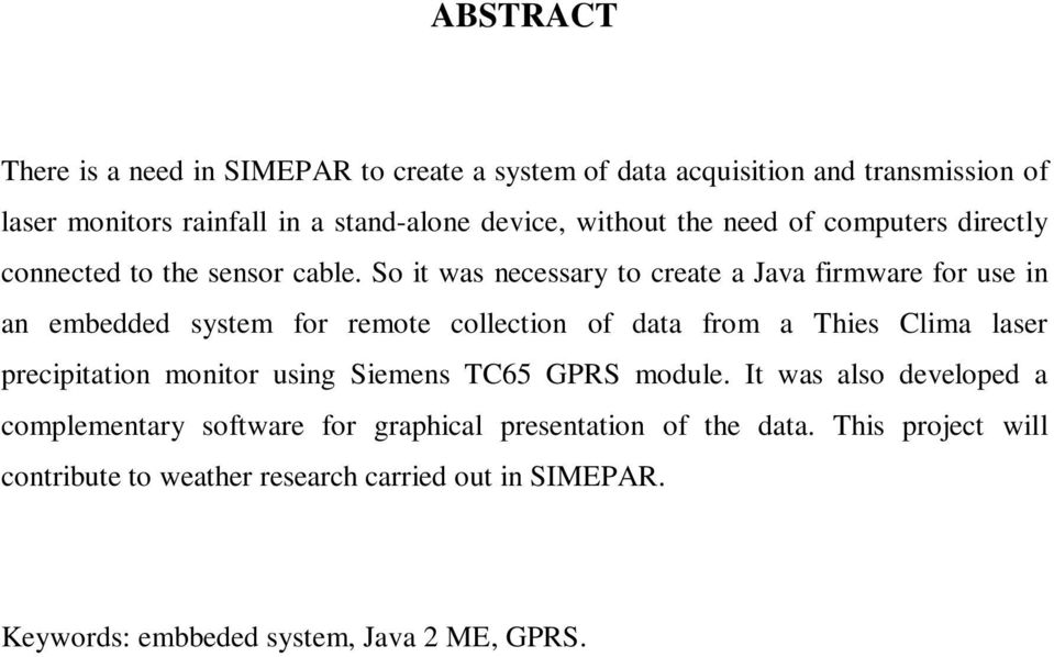 So it was necessary to create a Java firmware for use in an embedded system for remote collection of data from a Thies Clima laser precipitation