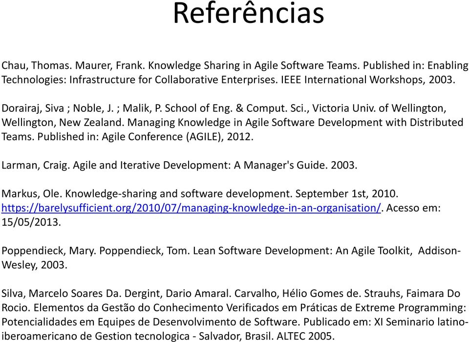 Managing Knowledge in Agile Software Development with Distributed Teams. Published in: Agile Conference (AGILE), 2012. Larman, Craig. Agile and Iterative Development: A Manager's Guide. 2003.