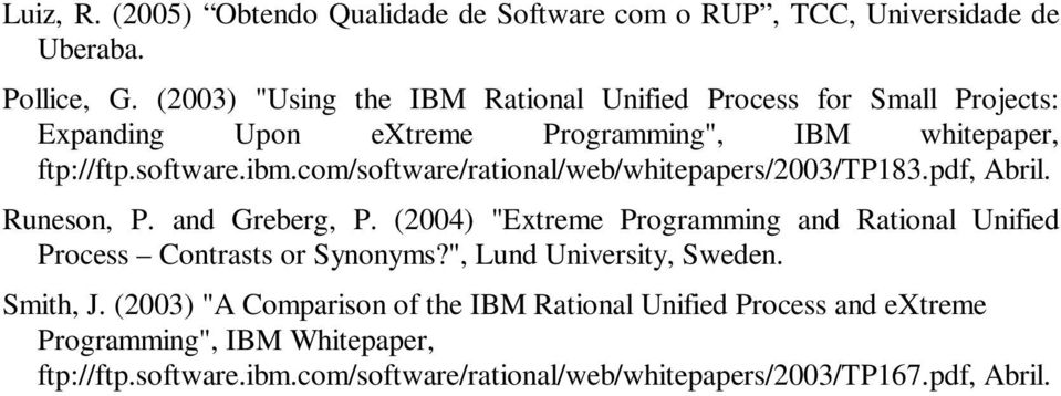 com/software/rational/web/whitepapers/2003/tp183.pdf, Abril. Runeson, P. and Greberg, P.