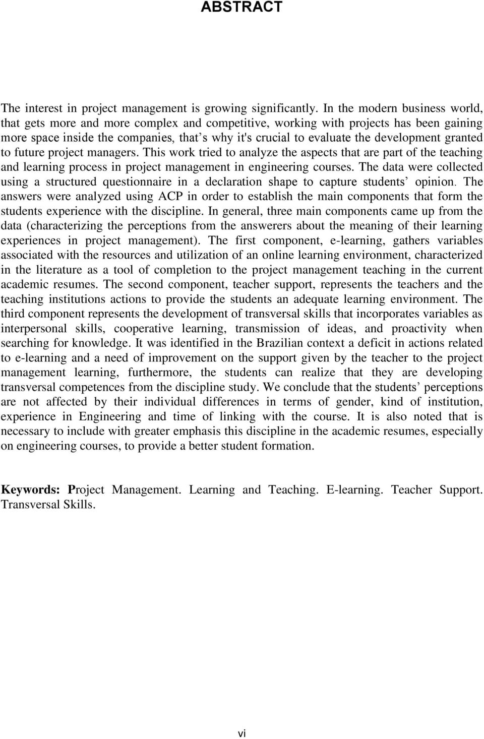 development granted to future project managers. This work tried to analyze the aspects that are part of the teaching and learning process in project management in engineering courses.