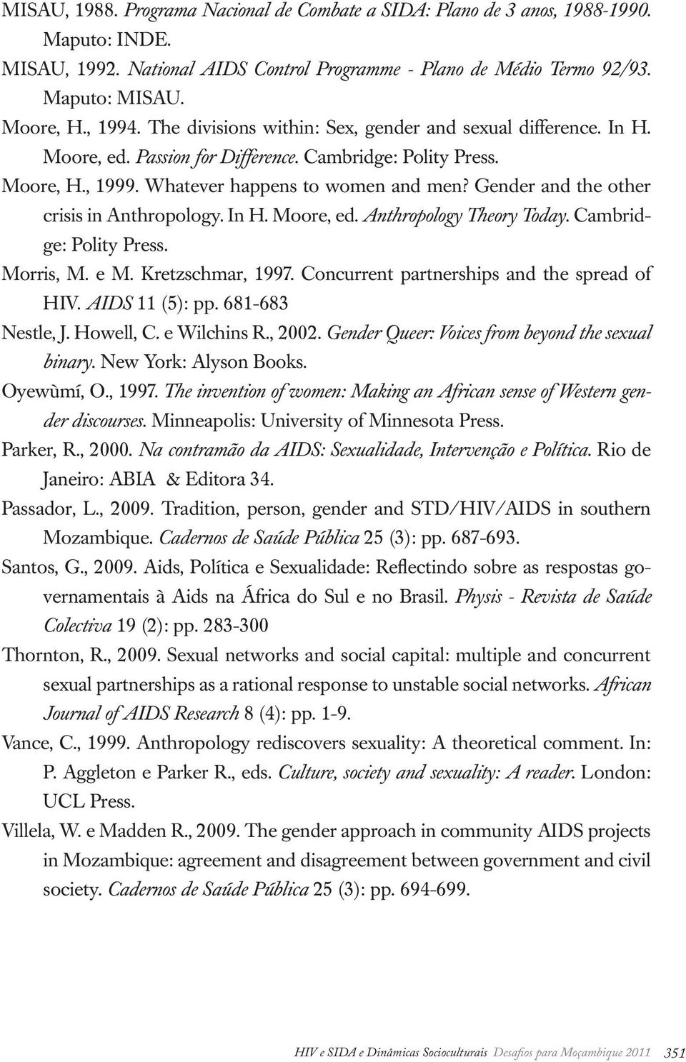 Gender and the other crisis in Anthropology. In H. Moore, ed. Anthropology Theory Today. Cambridge: Polity Press. Morris, M. e M. Kretzschmar, 1997. Concurrent partnerships and the spread of HIV.