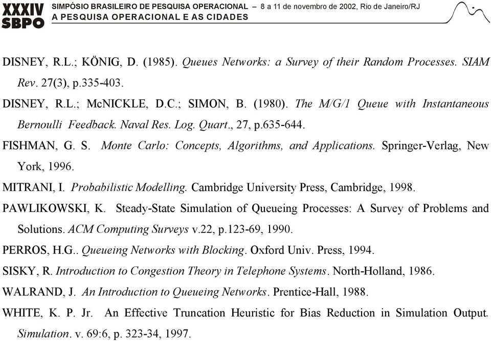 MITRANI, I. Probabilistic Modelling. Cambridge University Press, Cambridge, 1998. PAWLIKOWSKI, K. Steady-State Simulation of Queueing Processes: A Survey of Problems and Solutions.