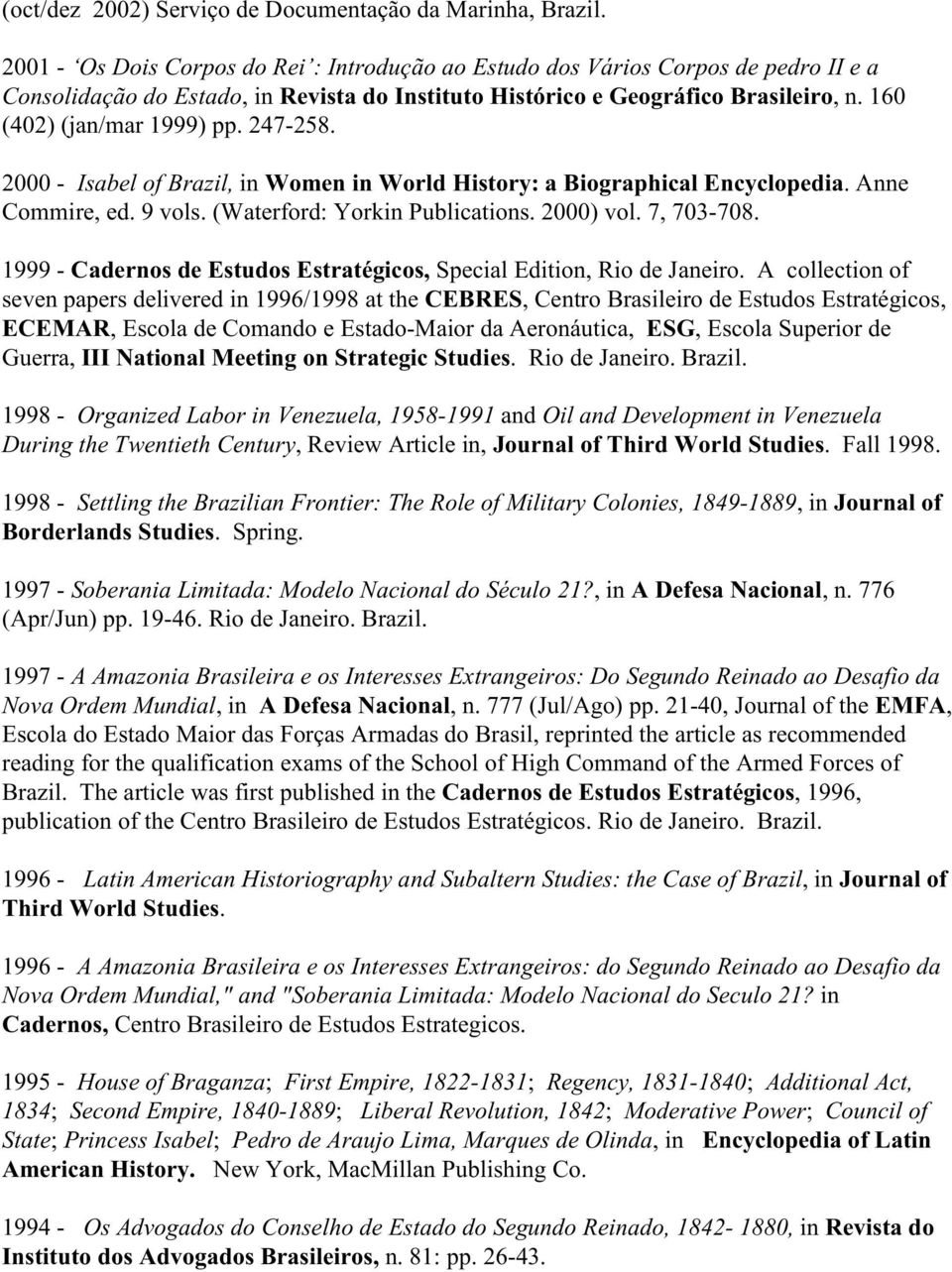 247-258. 2000 - Isabel of Brazil, in Women in World History: a Biographical Encyclopedia. Anne Commire, ed. 9 vols. (Waterford: Yorkin Publications. 2000) vol. 7, 703-708.