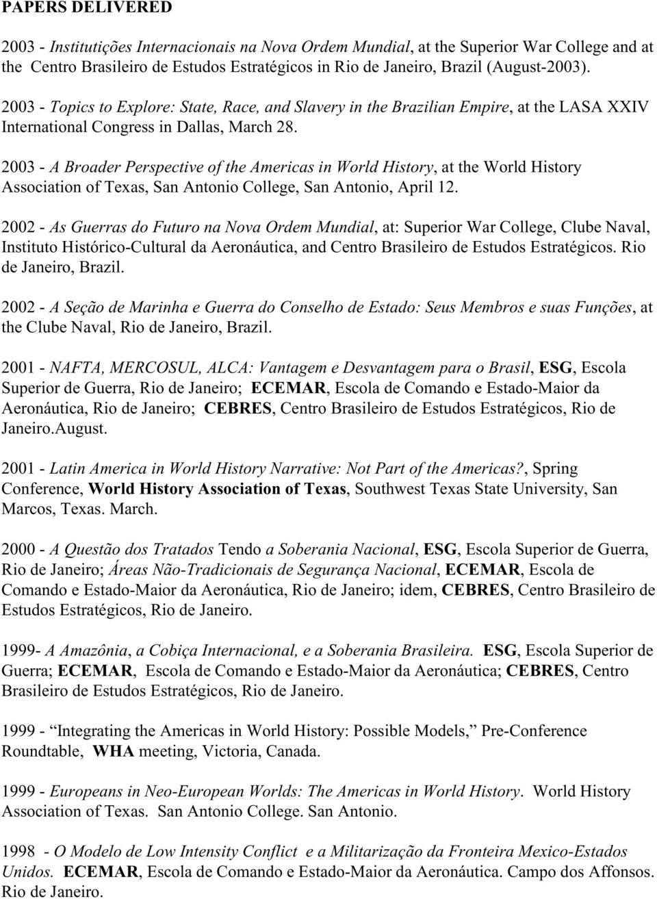2003 - A Broader Perspective of the Americas in World History, at the World History Association of Texas, San Antonio College, San Antonio, April 12.