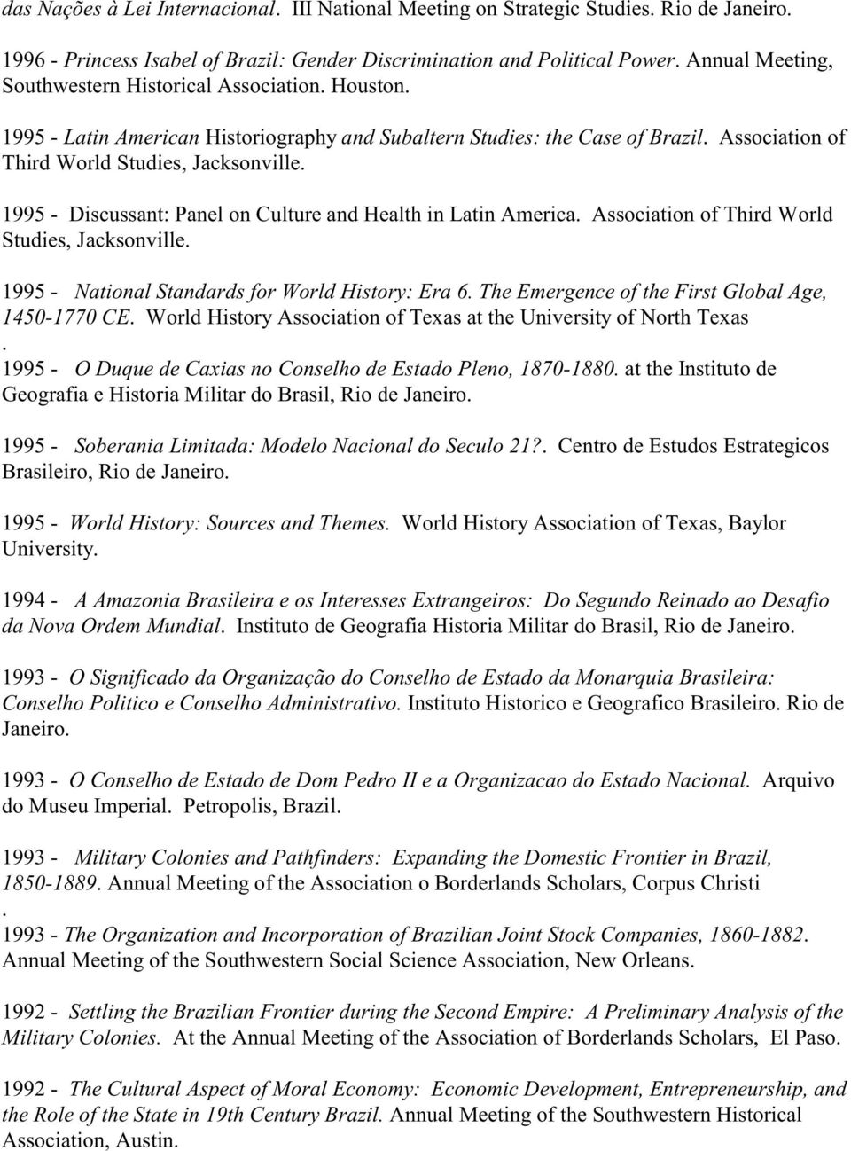 1995 - Discussant: Panel on Culture and Health in Latin America. Association of Third World Studies, Jacksonville. 1995 - National Standards for World History: Era 6.