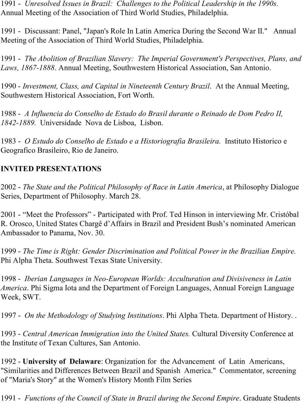 1991 - The Abolition of Brazilian Slavery: The Imperial Government's Perspectives, Plans, and Laws, 1867-1888. Annual Meeting, Southwestern Historical Association, San Antonio.