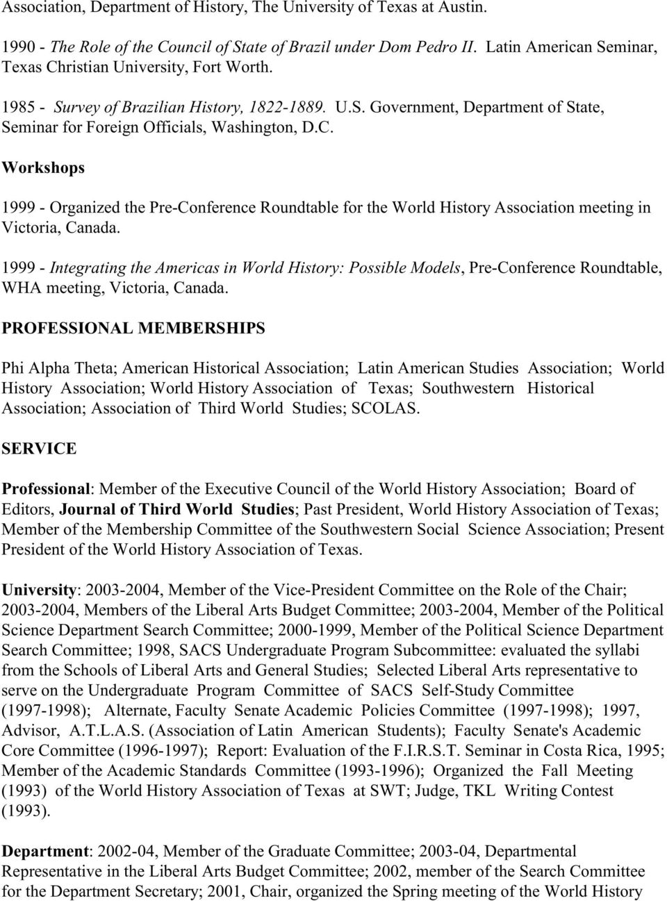 1999 - Integrating the Americas in World History: Possible Models, Pre-Conference Roundtable, WHA meeting, Victoria, Canada.