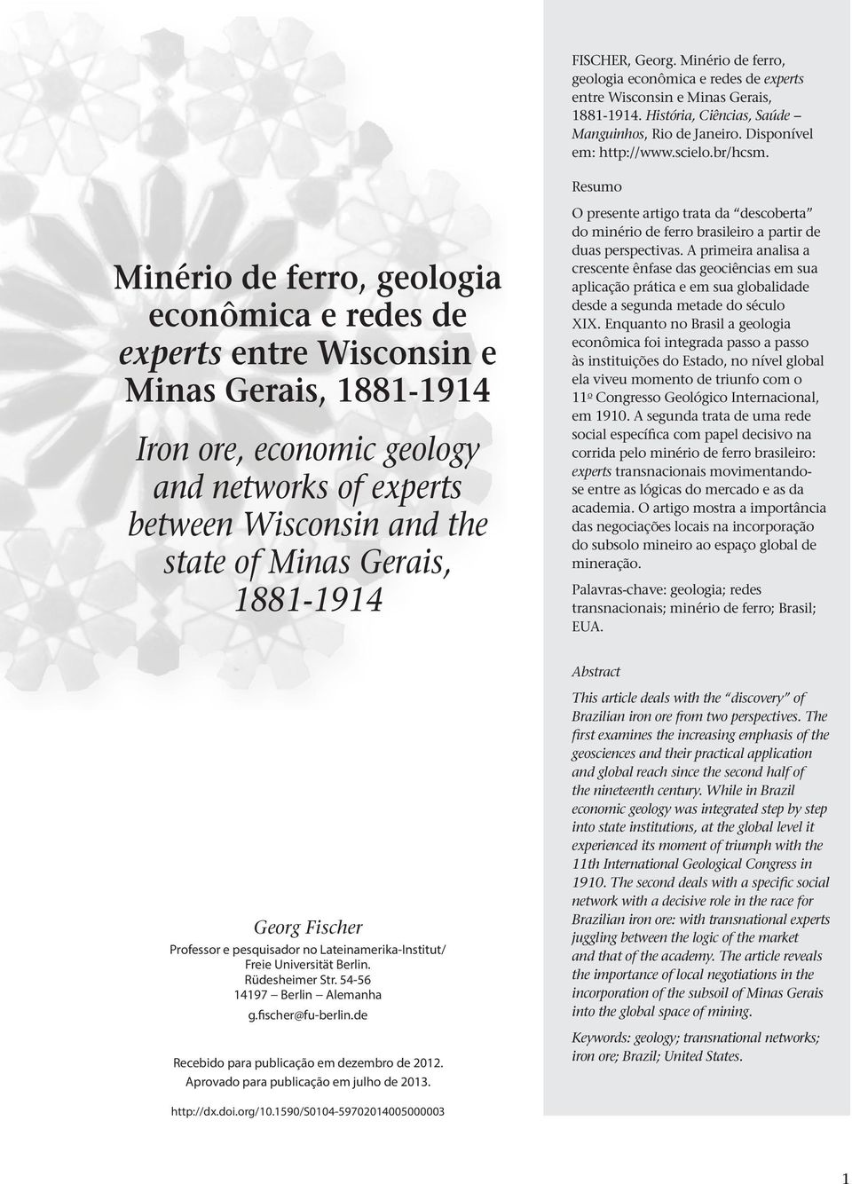 Resumo Minério de ferro, geologia econômica e redes de experts entre Wisconsin e Minas Gerais, 1881-1914 Iron ore, economic geology and networks of experts between Wisconsin and the state of Minas