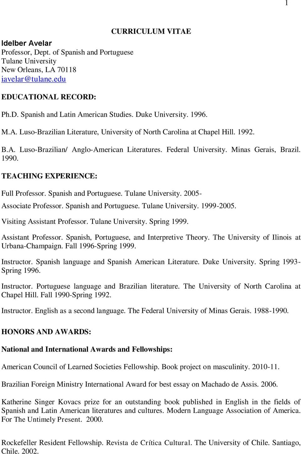 1990. TEACHING EXPERIENCE: Full Professor. Spanish and Portuguese. Tulane University. 2005- Associate Professor. Spanish and Portuguese. Tulane University. 1999-2005. Visiting Assistant Professor.