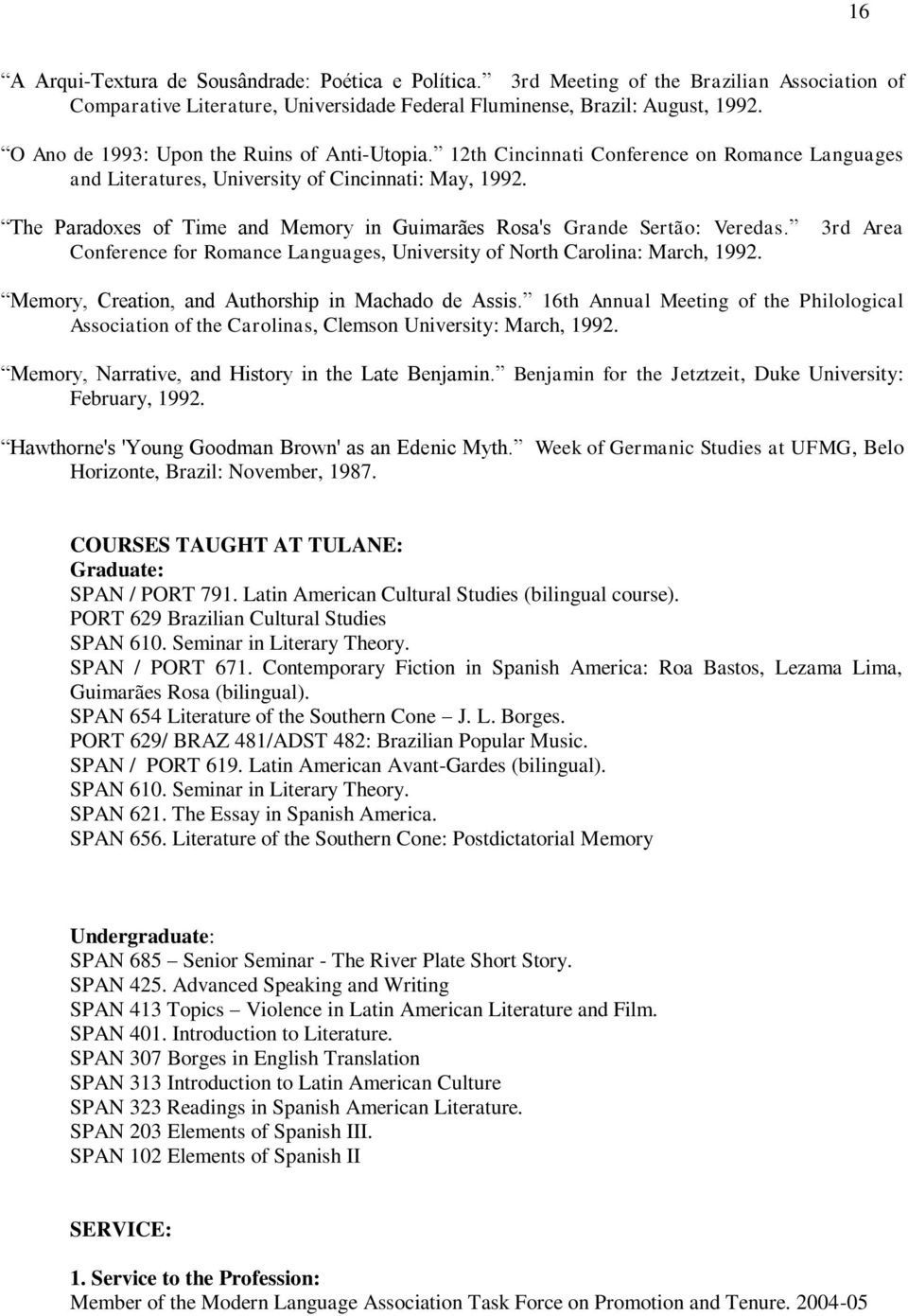 The Paradoxes of Time and Memory in Guimarães Rosa's Grande Sertão: Veredas. Conference for Romance Languages, University of North Carolina: March, 1992.