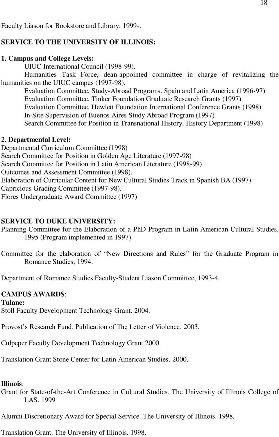 Spain and Latin America (1996-97) Evaluation Committee. Tinker Foundation Graduate Research Grants (1997) Evaluation Committee.