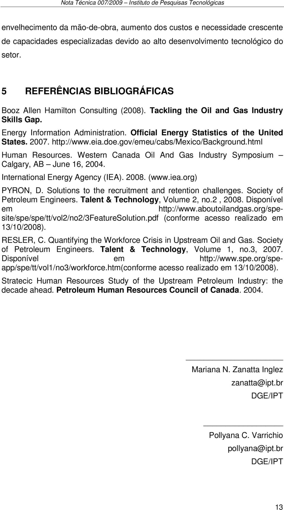 2007. http://www.eia.doe.gov/emeu/cabs/mexico/background.html Human Resources. Western Canada Oil And Gas Industry Symposium Calgary, AB June 16, 2004. International Energy Agency (IEA). 2008. (www.