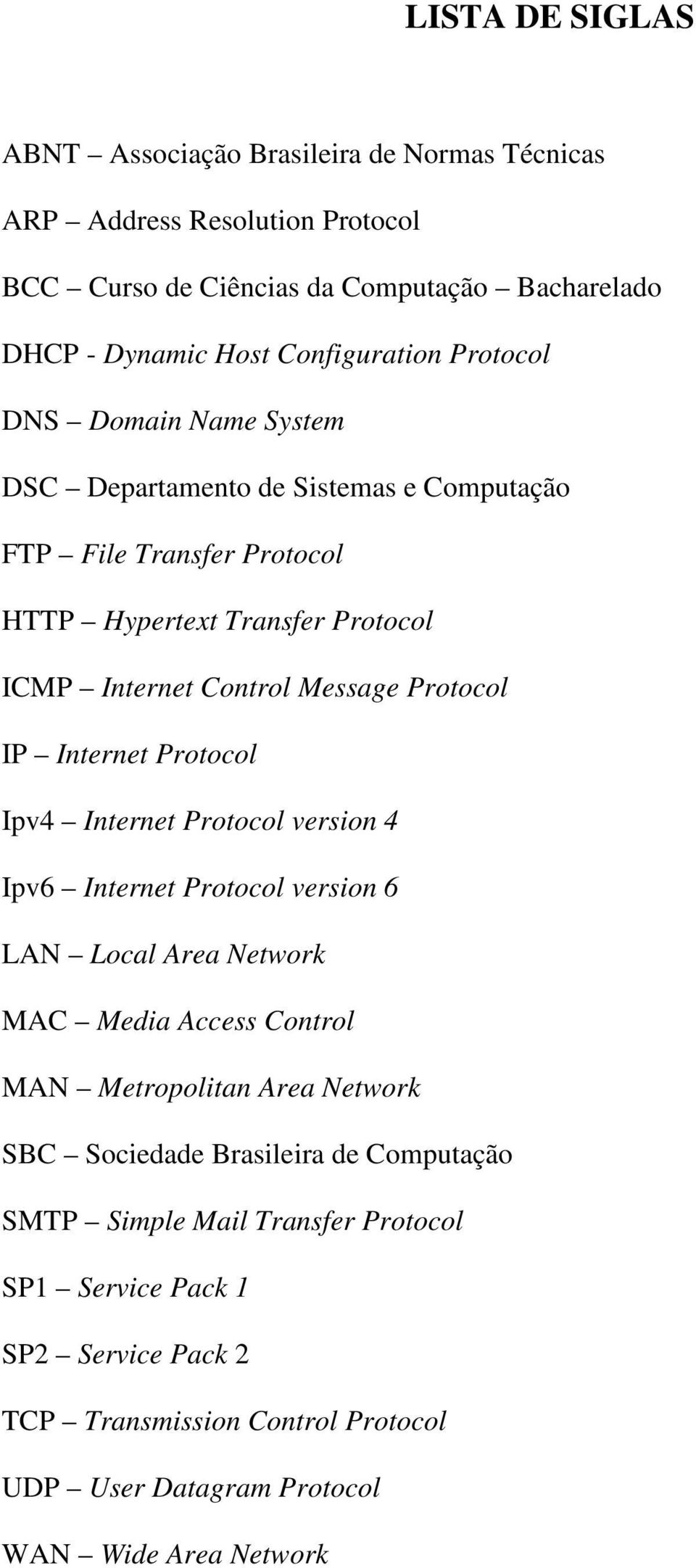 Internet Protocol Ipv4 Internet Protocol version 4 Ipv6 Internet Protocol version 6 LAN Local Area Network MAC Media Access Control MAN Metropolitan Area Network SBC Sociedade