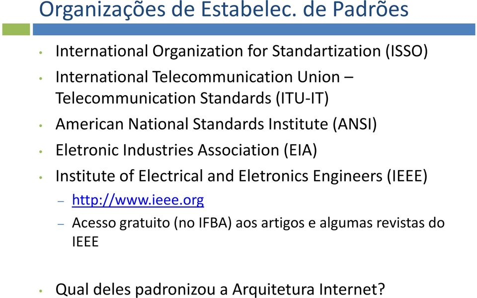 Telecommunication Standards (ITU-IT) American National Standards Institute(ANSI) Eletronic Industries