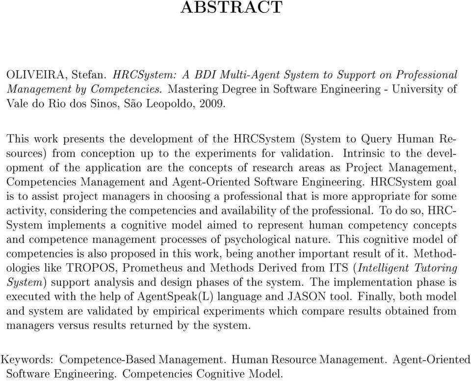 This work presents the development of the HRCSystem (System to Query Human Resources) from conception up to the experiments for validation.