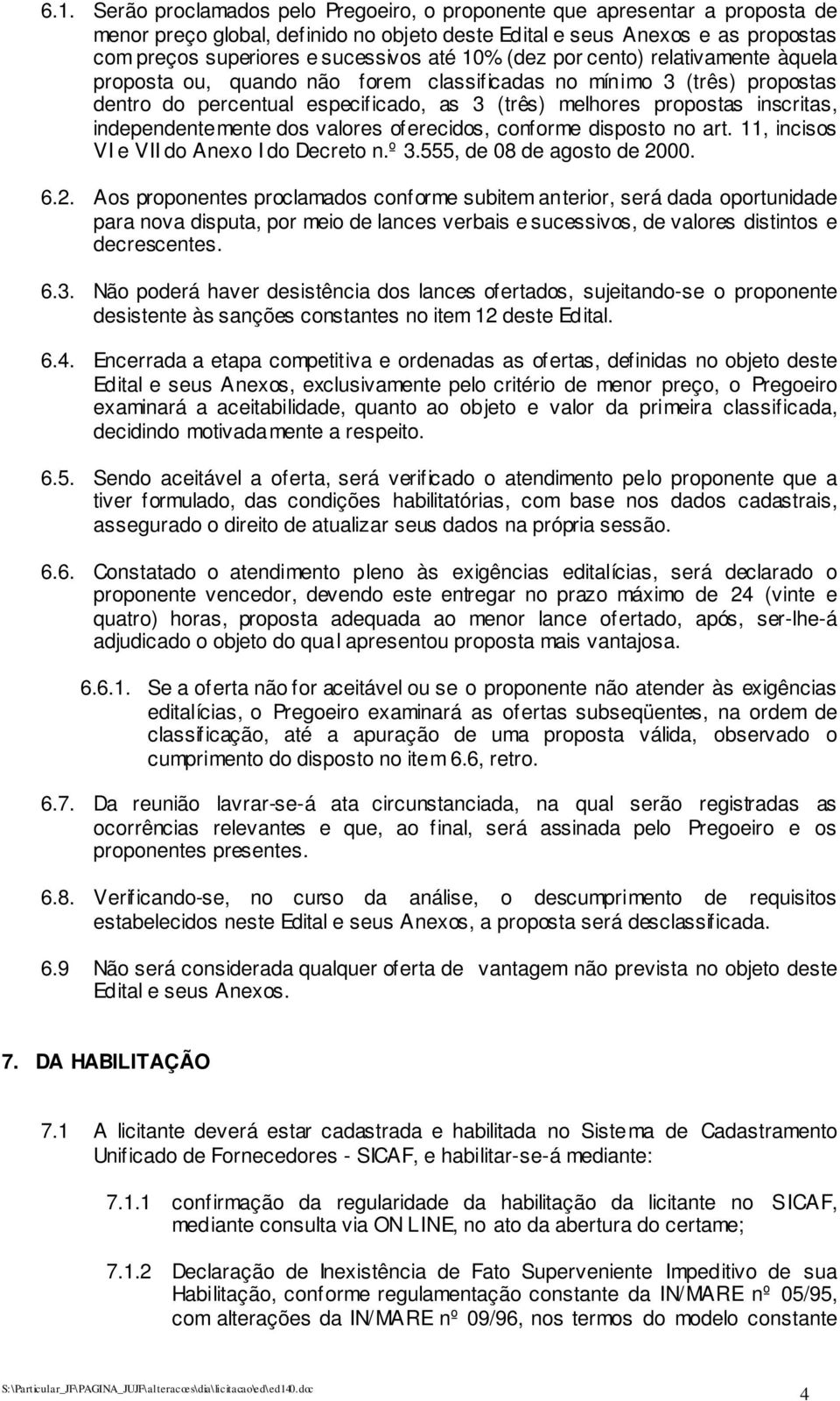 independentemente dos valores oferecidos, conforme disposto no art. 11, incisos VI e VII do Anexo I do Decreto n.º 3.555, de 08 de agosto de 20