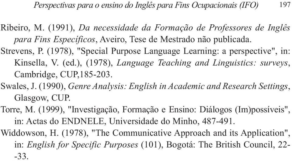 "(1978), ""Special Purpose Language Learning: a perspective"", in: Kinsella, V. (ed.), (1978), Language Teaching and Linguistics: surveys, Cambridge, CUP,185-203. Swales, J."