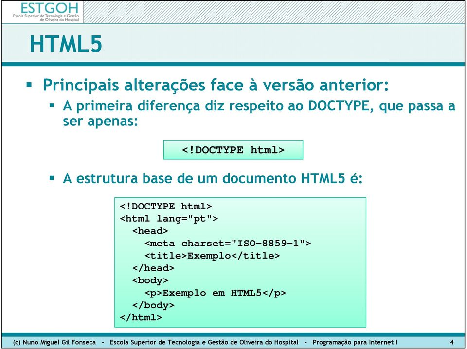 "DOCTYPE html> <html lang=""pt""> <head> <meta charset=""iso-8859-1""> <title>exemplo</title> </head> <body>"