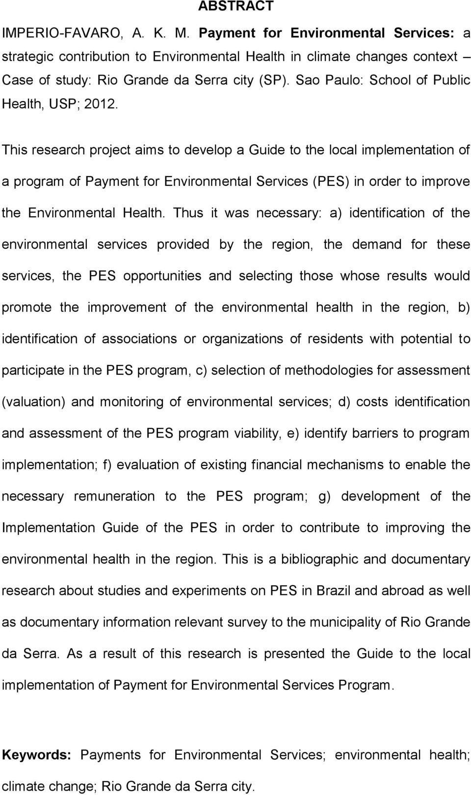 This research project aims to develop a Guide to the local implementation of a program of Payment for Environmental Services (PES) in order to improve the Environmental Health.