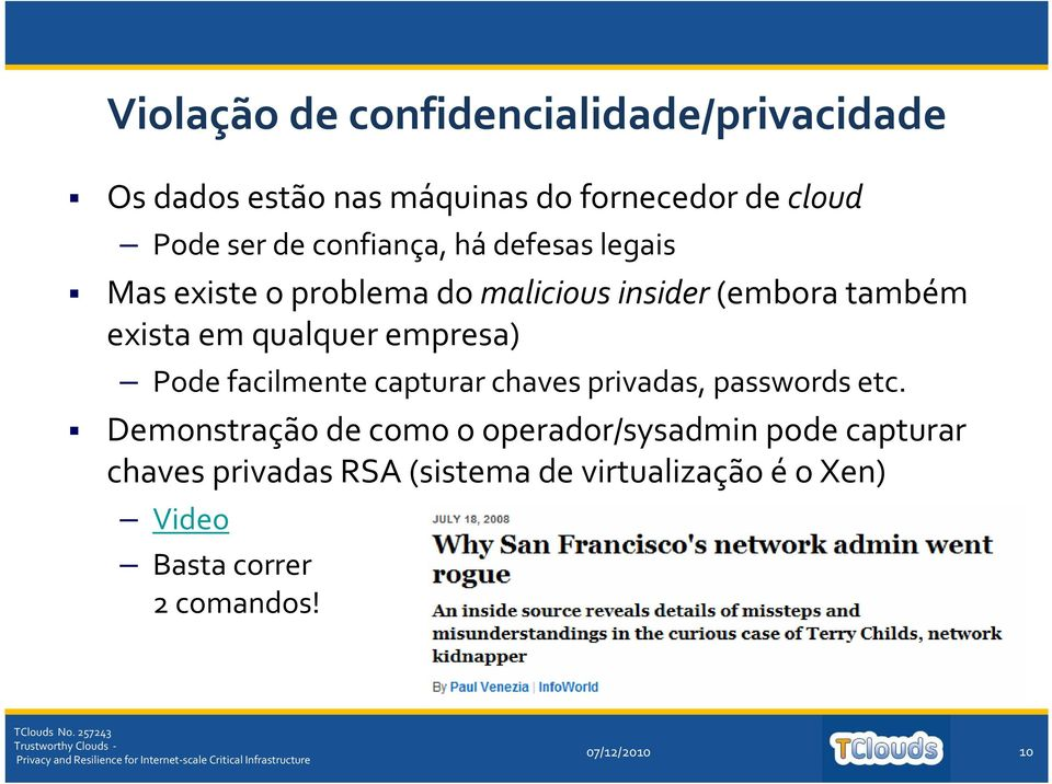 empresa) Pode facilmente capturar chaves privadas, passwords etc.