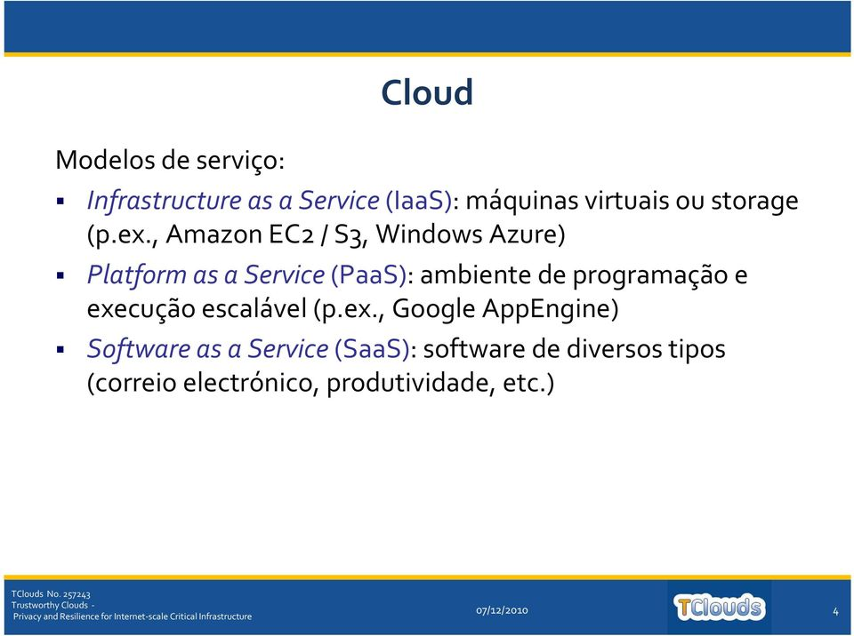 , Amazon EC2 / S3, Windows Azure) Platform as a Service (PaaS): ambiente de