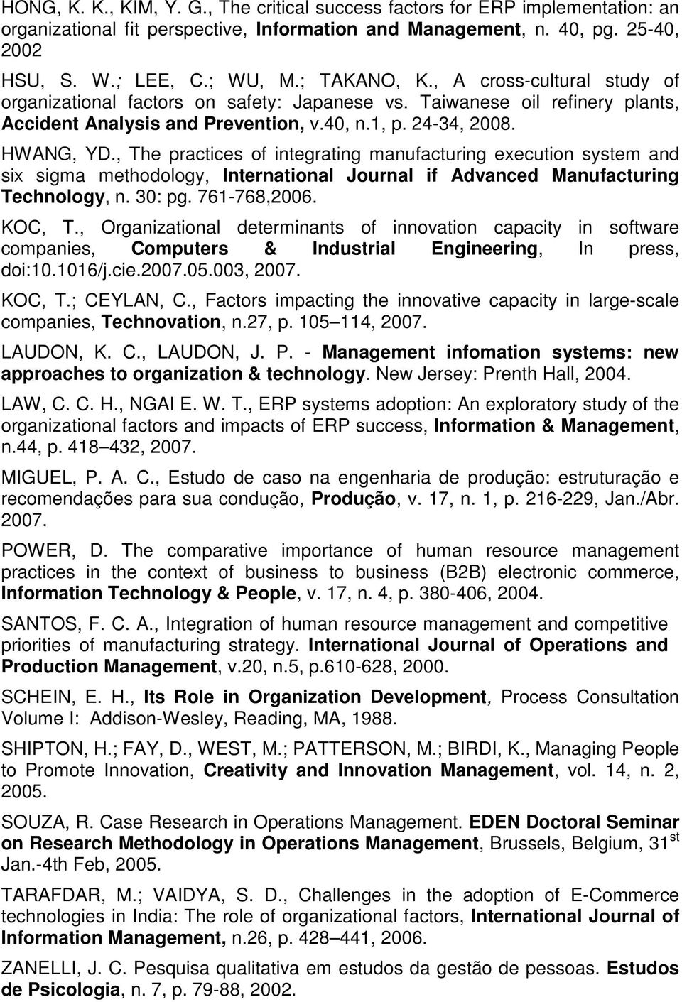 , The practices of integrating manufacturing execution system and six sigma methodology, International Journal if Advanced Manufacturing Technology, n. 30: pg. 761-768,2006. KOC, T.