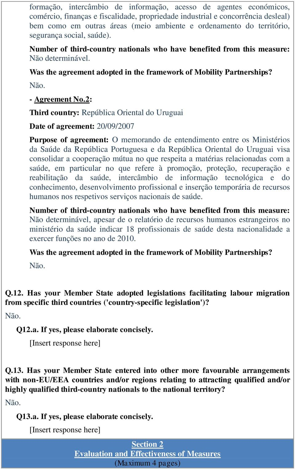 Was the agreement adopted in the framework of Mobility Partnerships? Não. - Agreement No.