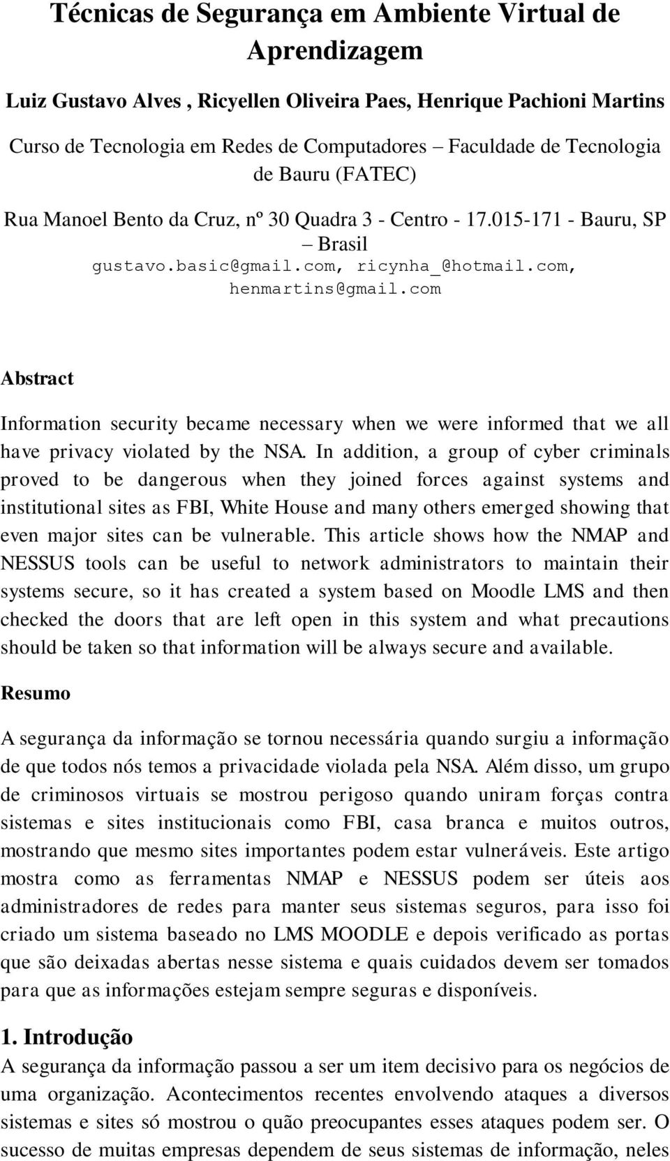com Abstract Information security became necessary when we were informed that we all have privacy violated by the NSA.