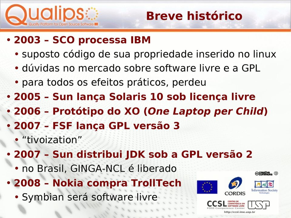 livre 2006 Protótipo do XO (One Laptop per Child) 2007 FSF lança GPL versão 3 tivoization 2007 Sun distribui