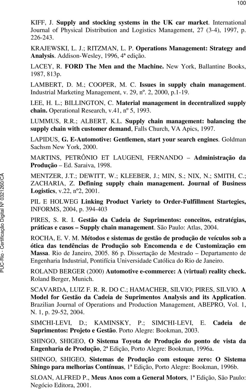 Industrial Marketing Management, v. 29, nº. 2, 2000, p.1-19. LEE, H. L.; BILLINGTON, C. Material management in decentralized supply chain. Operational Research, v.41, nº 5, 1993. LUMMUS, R.R.; ALBERT, K.