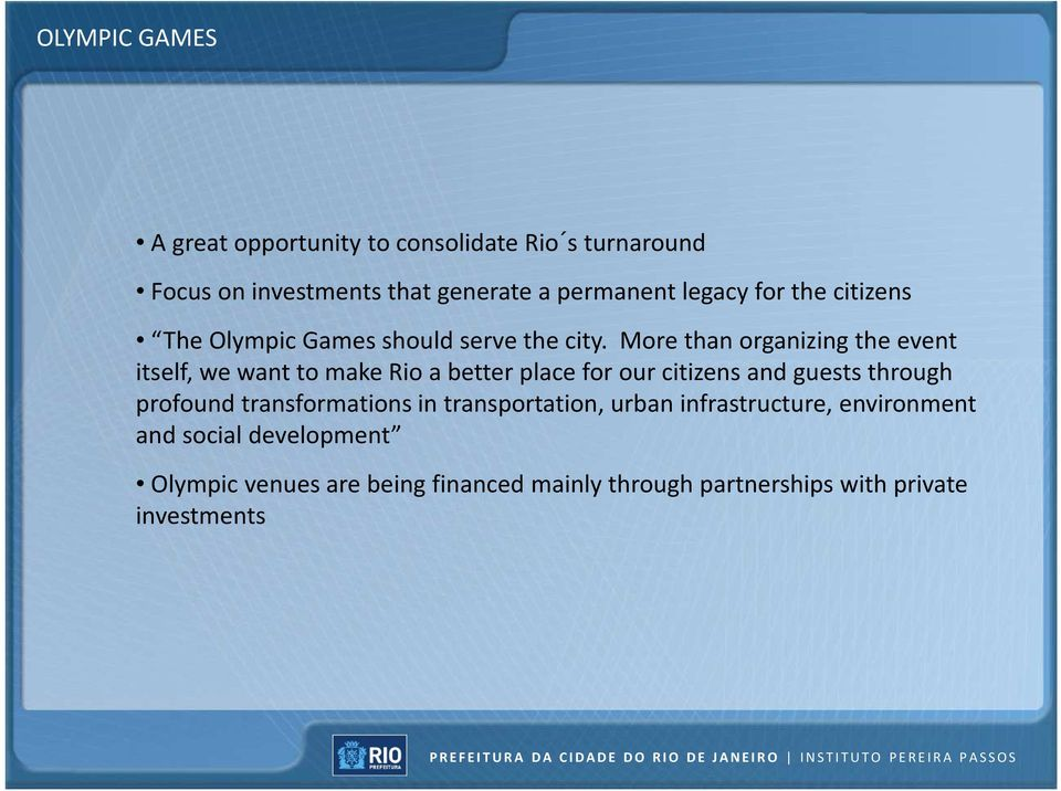 More than organizing the event itself, we want to make Rio a better place for our citizens and guests through profound