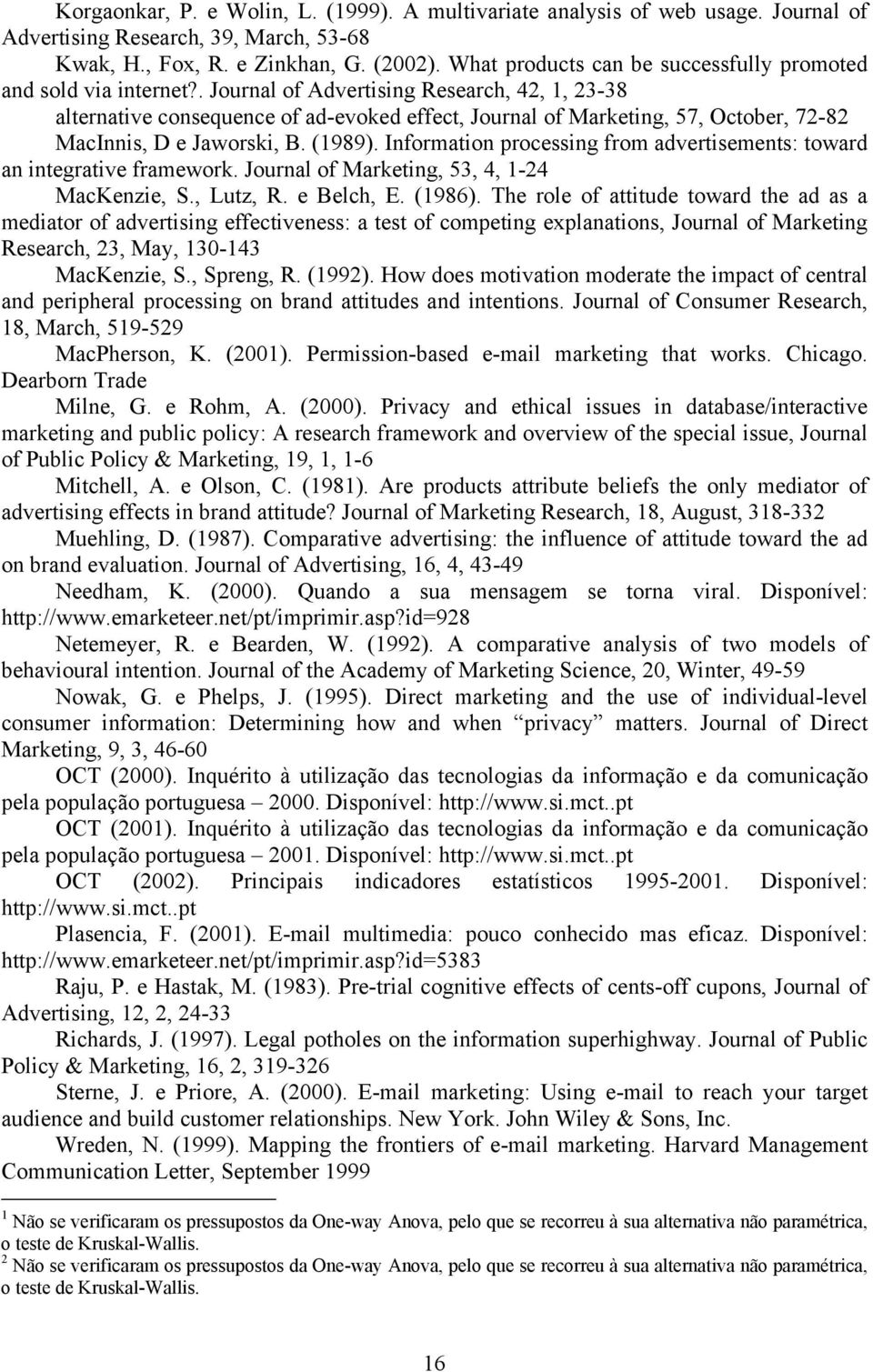 . Journal of Advertising Research, 42, 1, 23-38 alternative consequence of ad-evoked effect, Journal of Marketing, 57, October, 72-82 MacInnis, D e Jaworski, B. (1989).