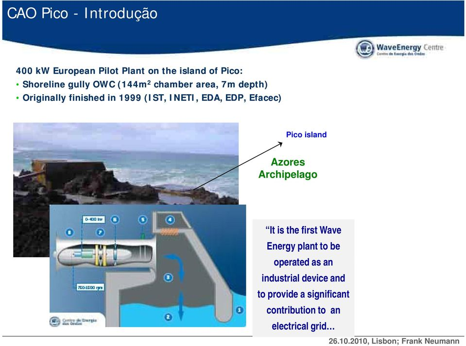 Efacec) Pico island Azores Archipelago It is the first Wave Energy plant to be operated