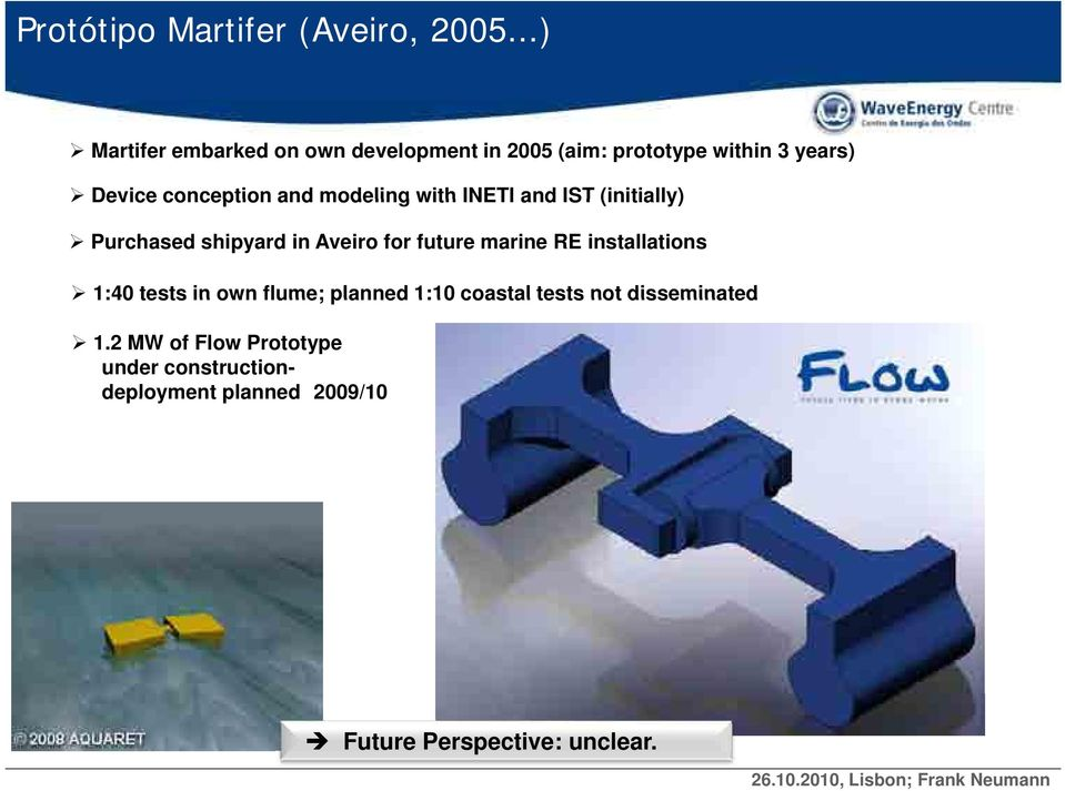 and IST (initially) Purchased shipyard in Aveiro for future marine RE installations 1:40 tests in own flume; planned 1:10