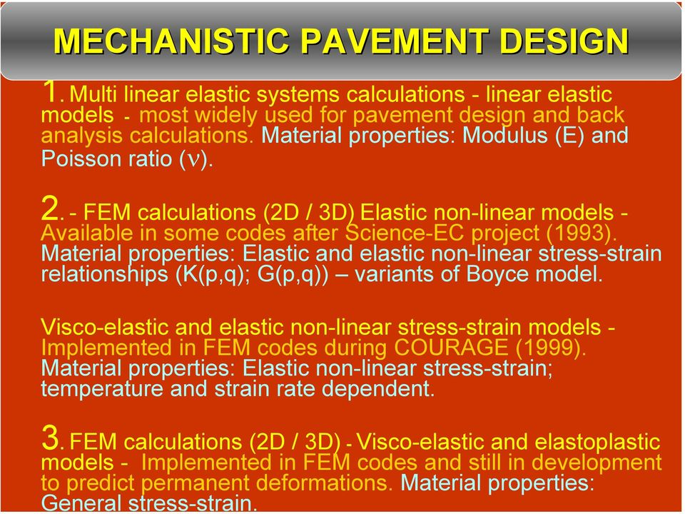 Multi linear elastic systems calculations - linear elastic models - most widely used for pavement design and back analysis calculations. Material properties: Modulus (E) and Poisson ratio (ν). 2.