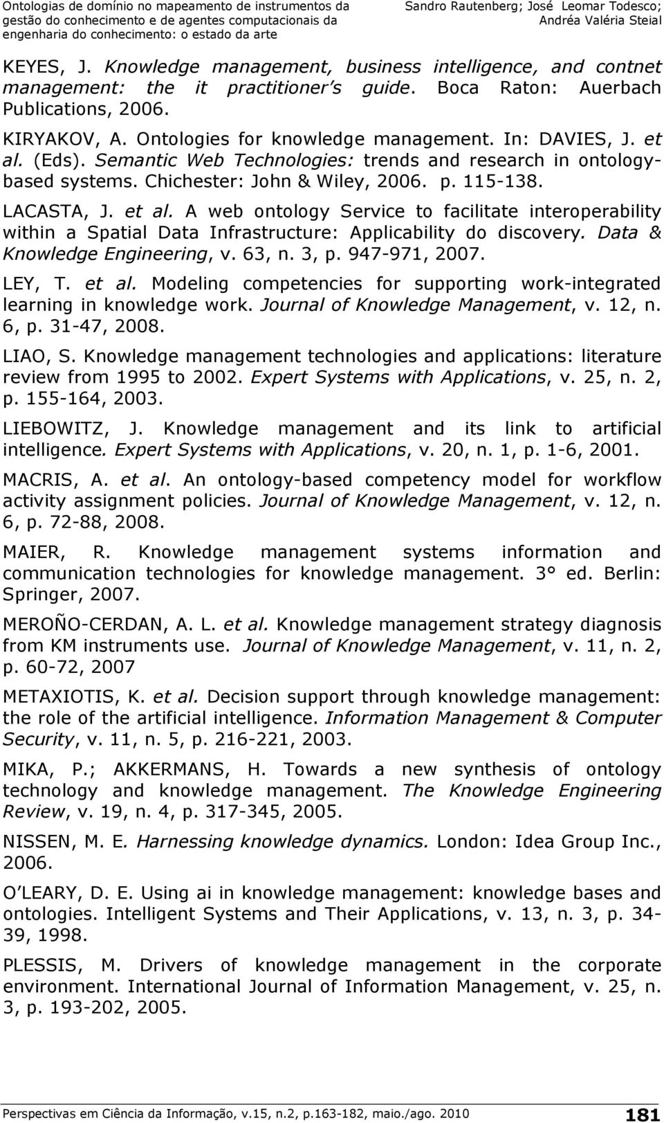 Data & Knowledge Engineering, v. 63, n. 3, p. 947-971, 2007. LEY, T. et al. Modeling competencies for supporting work-integrated learning in knowledge work. Journal of Knowledge Management, v. 12, n.