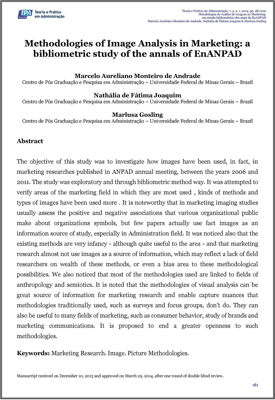 Pesquisa em Administração Universidade Federal de Minas Gerais Brazil Abstract The objective of this study was to investigate how images have been used, in fact, in marketing researches published in
