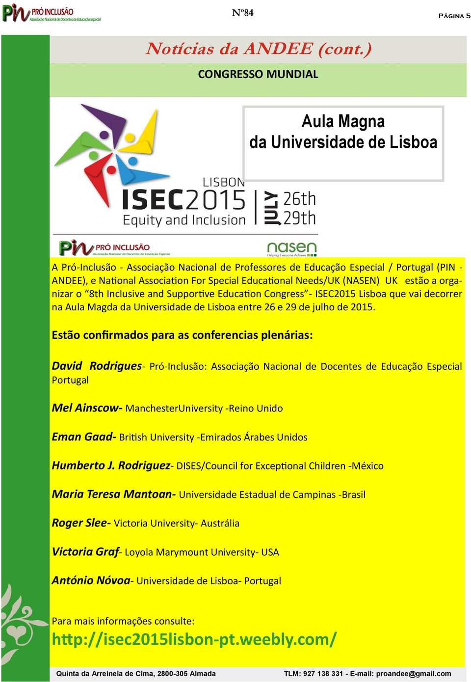 Educational Needs/UK (NASEN) UK estão a organizar o 8th Inclusive and Supportive Education Congress - ISEC2015 Lisboa que vai decorrer na Aula Magda da Universidade de Lisboa entre 26 e 29 de julho