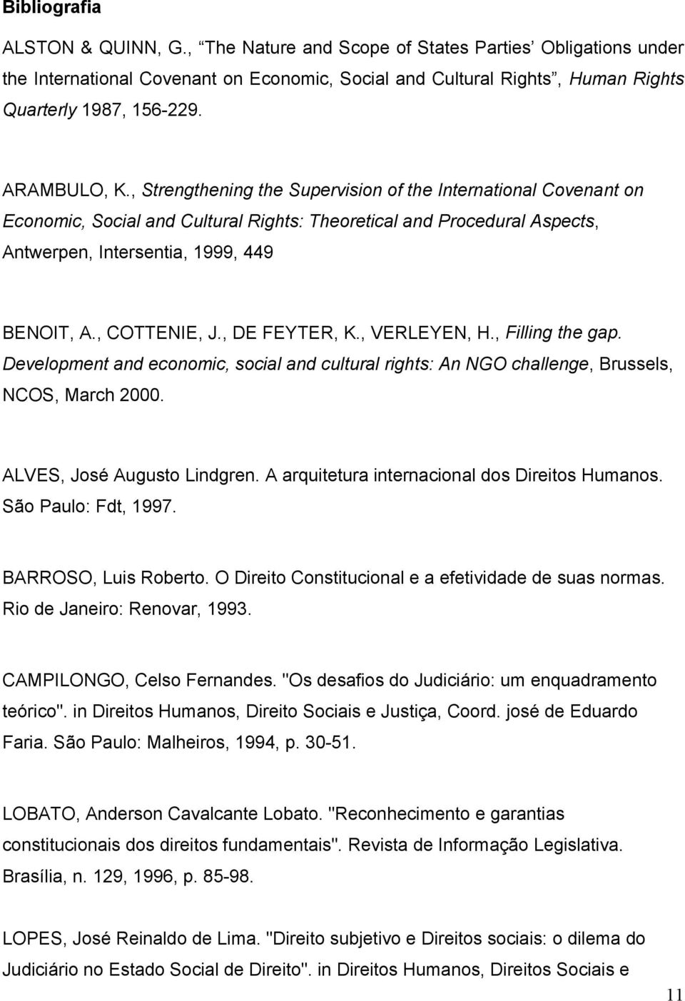 , COTTENIE, J., DE FEYTER, K., VERLEYEN, H., Filling the gap. Development and economic, social and cultural rights: An NGO challenge, Brussels, NCOS, March 2000. ALVES, José Augusto Lindgren.