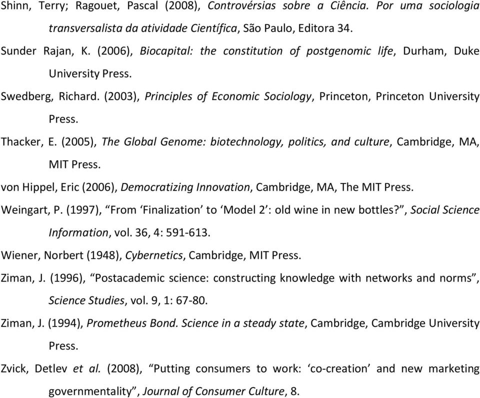 (2005), The Global Genome: biotechnology, politics, and culture, Cambridge, MA, MIT Press. von Hippel, Eric (2006), Democratizing Innovation, Cambridge, MA, The MIT Press. Weingart, P.