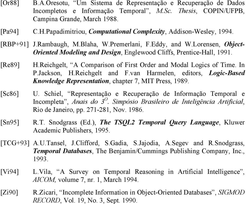 Lorensen, Object- Oriented Modeling and Design, Englewood Cliffs, Prentice-Hall, 1991. [Re89] [Sc86] [Sn95] H.Reichgelt, A Comparison of First Order and Modal Logics of Time. In P.Jackson, H.